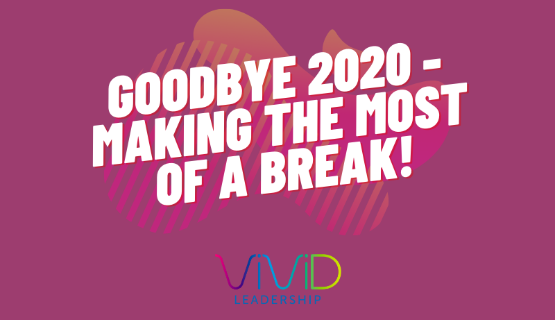 Goodbye to 2020 and making the most of a break